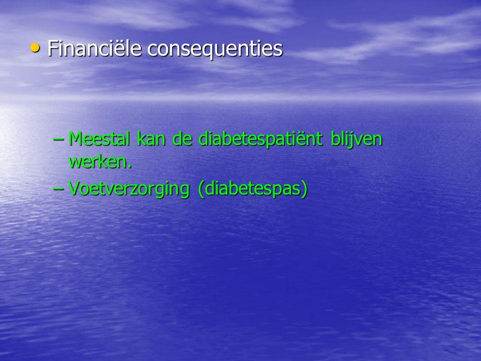 Financiële consequenties Financiële consequenties –Meestal kan de diabetespatiënt blijven werken. –Voetverzorging (diabetespas)