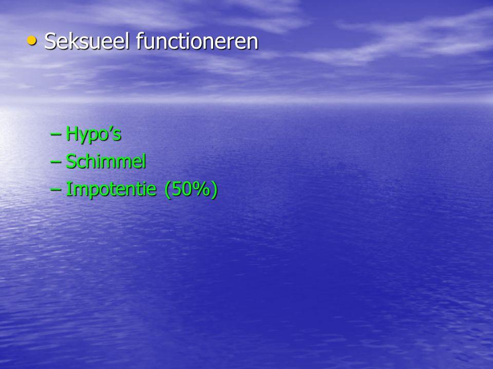 Seksueel functioneren Seksueel functioneren –Hypo's –Schimmel –Impotentie (50%)