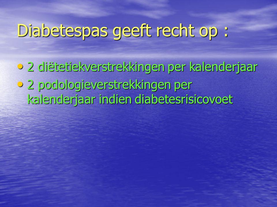 Diabetespas geeft recht op : 2 diëtetiekverstrekkingen per kalenderjaar 2 diëtetiekverstrekkingen per kalenderjaar 2 podologieverstrekkingen per kalen
