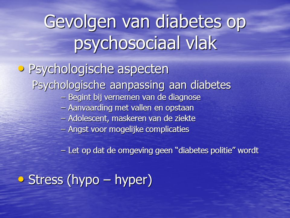 Gevolgen van diabetes op psychosociaal vlak Psychologische aspecten Psychologische aspecten Psychologische aanpassing aan diabetes –Begint bij verneme