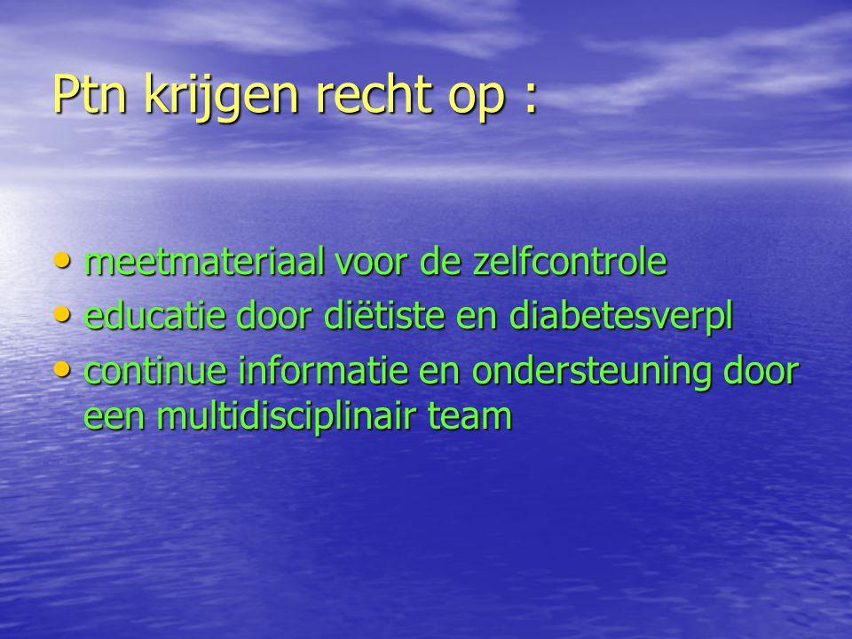 Ptn krijgen recht op : meetmateriaal voor de zelfcontrole meetmateriaal voor de zelfcontrole educatie door diëtiste en diabetesverpl educatie door dië