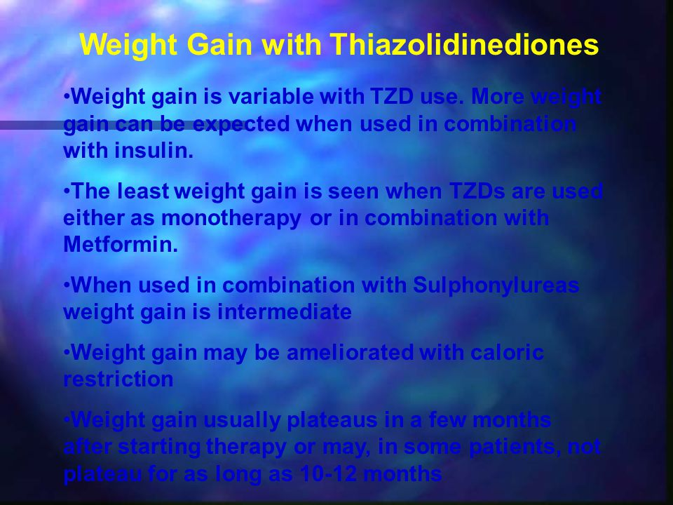 Weight gain is variable with TZD use. More weight gain can be expected when used in combination with insulin. The least weight gain is seen when TZDs