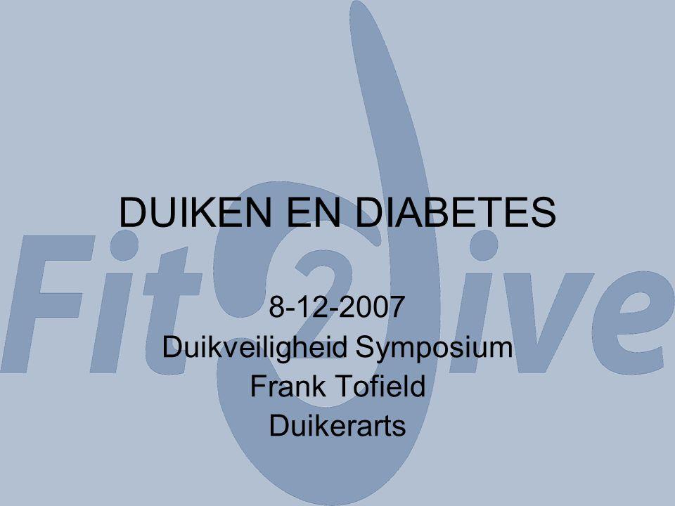 DUIKEN EN DIABETES 8-12-2007 Duikveiligheid Symposium Frank Tofield Duikerarts