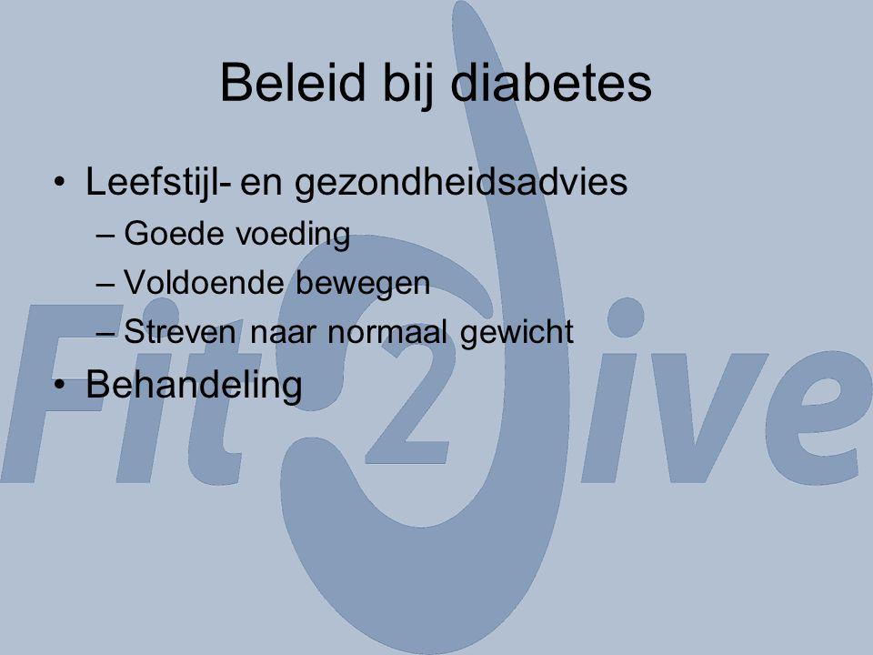 Beleid bij diabetes Leefstijl- en gezondheidsadvies –Goede voeding –Voldoende bewegen –Streven naar normaal gewicht Behandeling