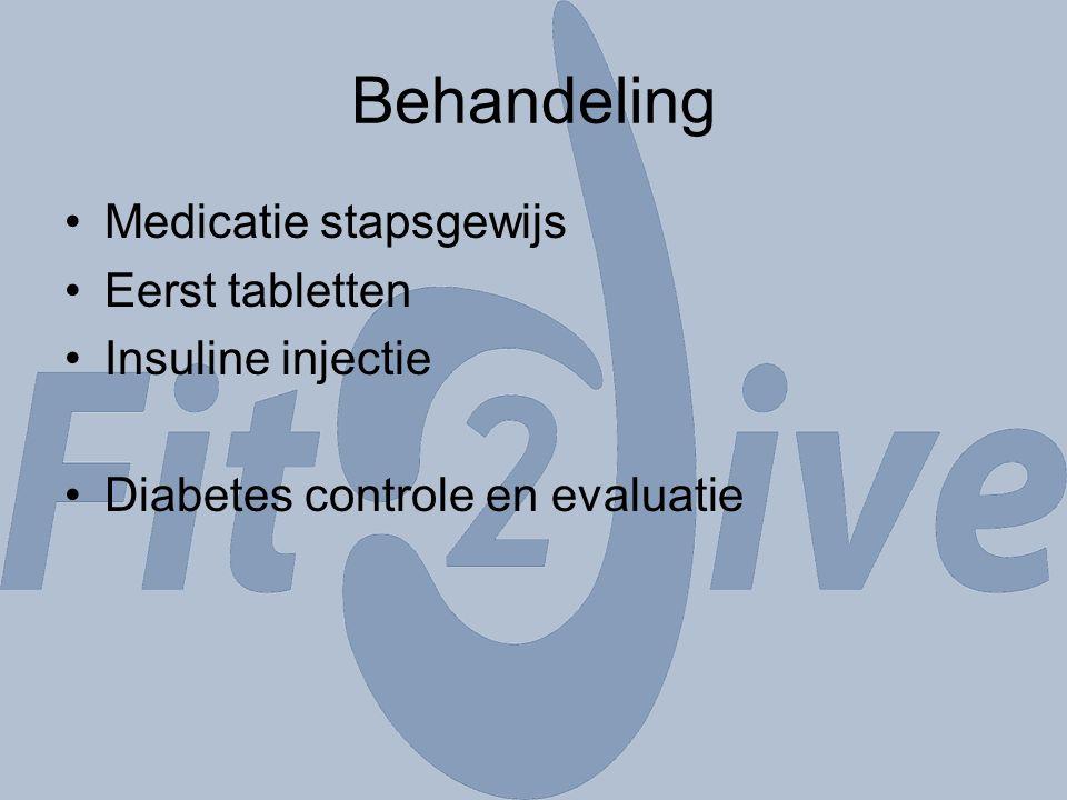 Medicatie stapsgewijs Eerst tabletten Insuline injectie Diabetes controle en evaluatie