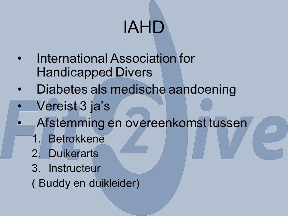 IAHD International Association for Handicapped Divers Diabetes als medische aandoening Vereist 3 ja's Afstemming en overeenkomst tussen 1.Betrokkene 2