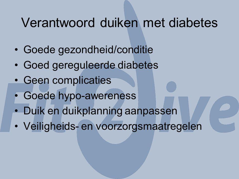 Verantwoord duiken met diabetes Goede gezondheid/conditie Goed gereguleerde diabetes Geen complicaties Goede hypo-awereness Duik en duikplanning aanpa