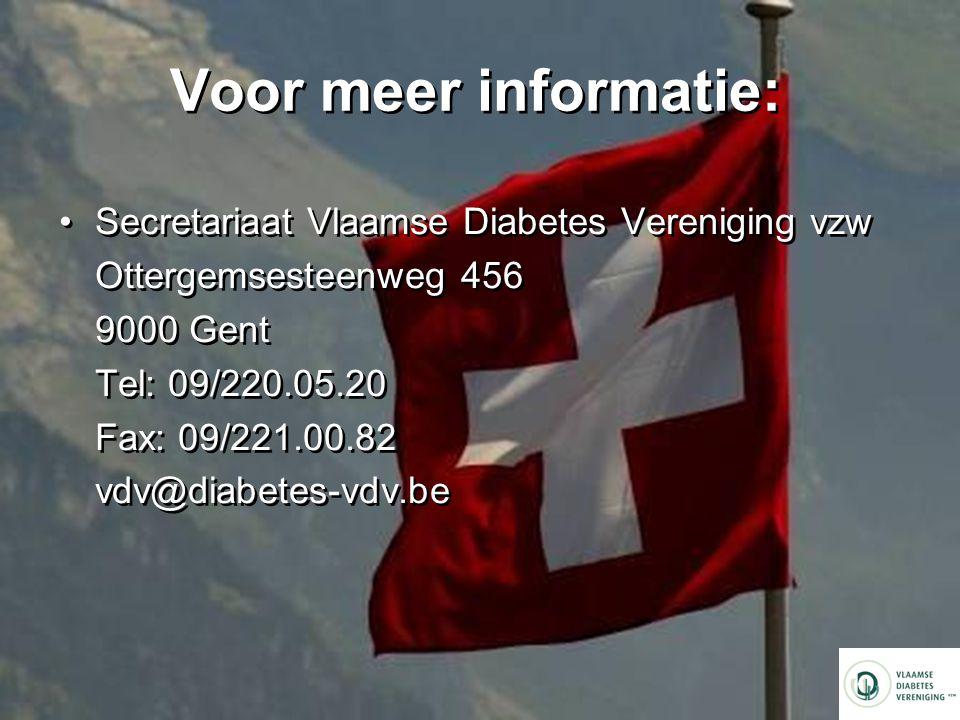 Voor meer informatie: Secretariaat Vlaamse Diabetes Vereniging vzw Ottergemsesteenweg 456 9000 Gent Tel: 09/220.05.20 Fax: 09/221.00.82 vdv@diabetes-vdv.be Secretariaat Vlaamse Diabetes Vereniging vzw Ottergemsesteenweg 456 9000 Gent Tel: 09/220.05.20 Fax: 09/221.00.82 vdv@diabetes-vdv.be