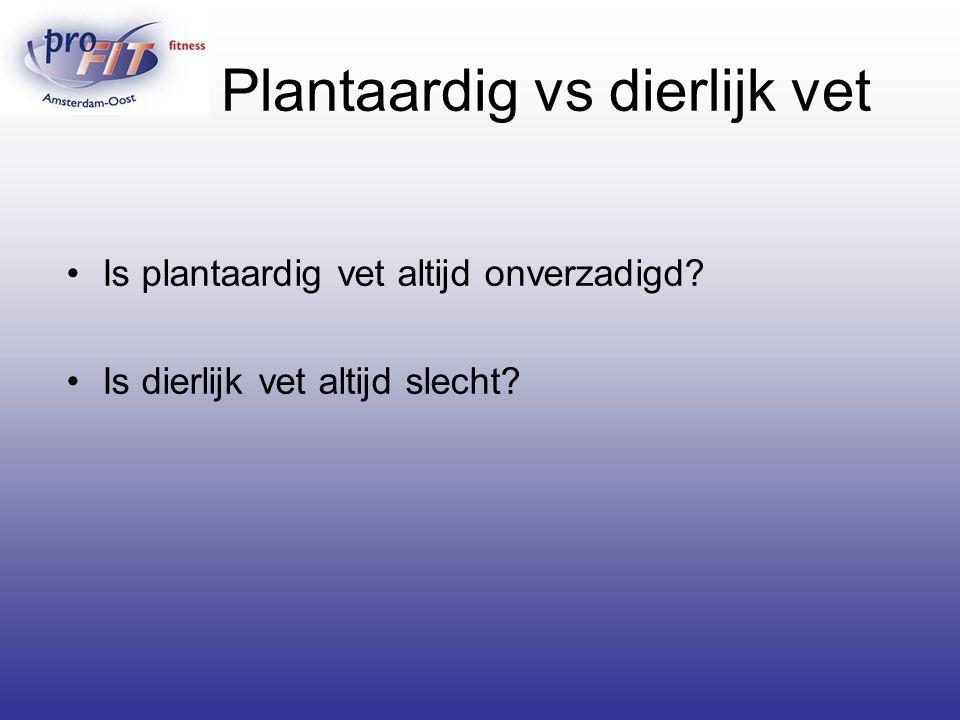 Plantaardig vs dierlijk vet Is plantaardig vet altijd onverzadigd? Is dierlijk vet altijd slecht?
