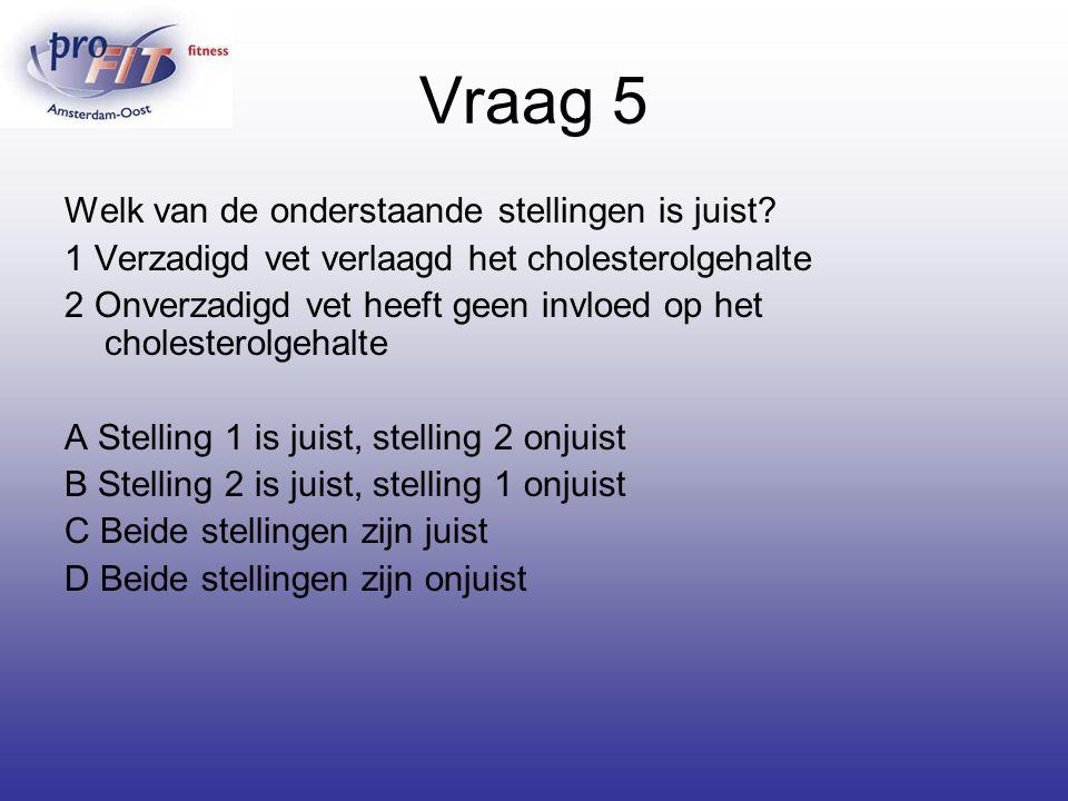 Vraag 5 Welk van de onderstaande stellingen is juist? 1 Verzadigd vet verlaagd het cholesterolgehalte 2 Onverzadigd vet heeft geen invloed op het chol