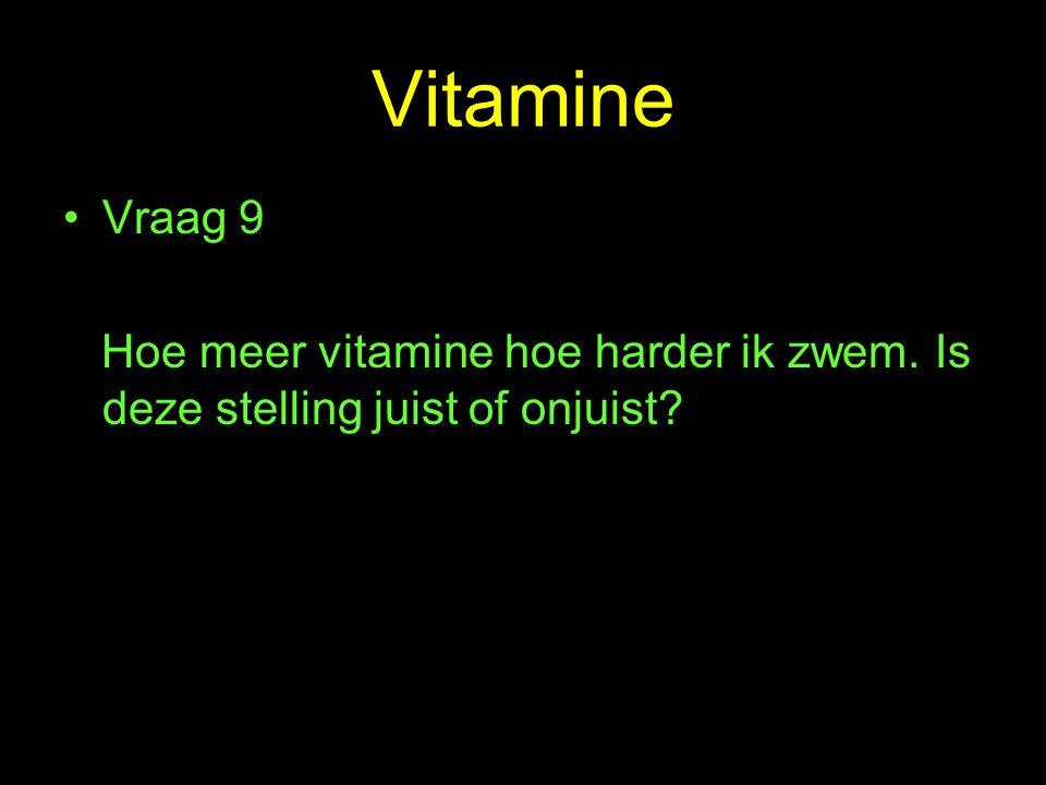 Vitamine Vraag 9 Hoe meer vitamine hoe harder ik zwem. Is deze stelling juist of onjuist?