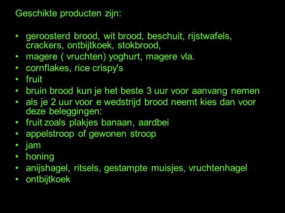 Geschikte producten zijn: geroosterd brood, wit brood, beschuit, rijstwafels, crackers, ontbijtkoek, stokbrood, magere ( vruchten) yoghurt, magere vla.