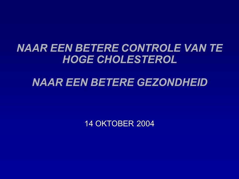 NAAR EEN BETERE CONTROLE VAN TE HOGE CHOLESTEROL NAAR EEN BETERE GEZONDHEID 14 OKTOBER 2004