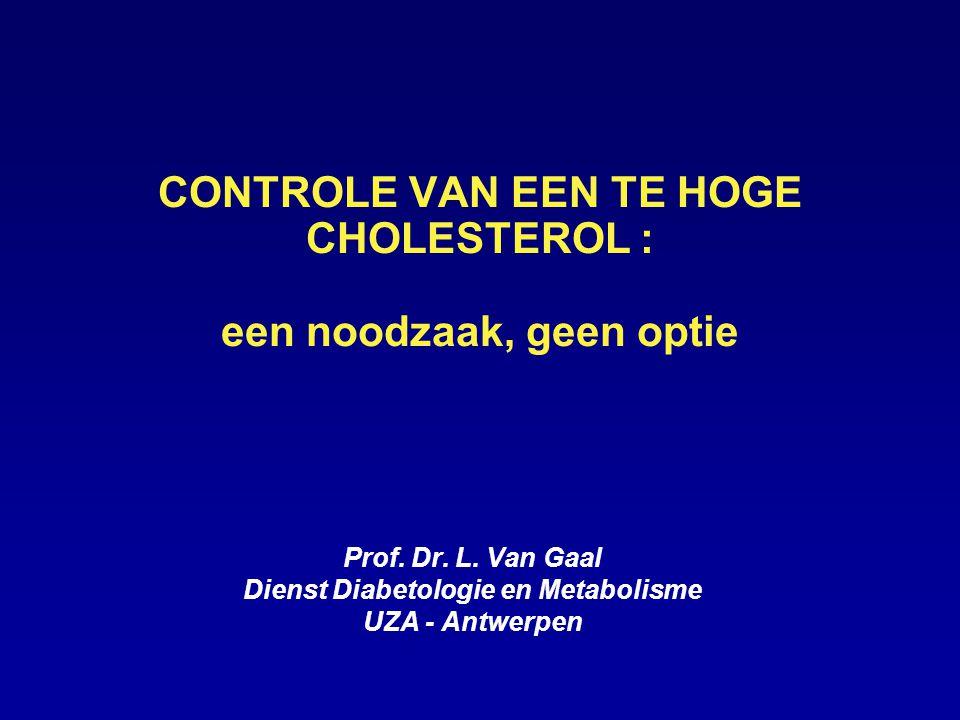 CONTROLE VAN EEN TE HOGE CHOLESTEROL : een noodzaak, geen optie Prof.