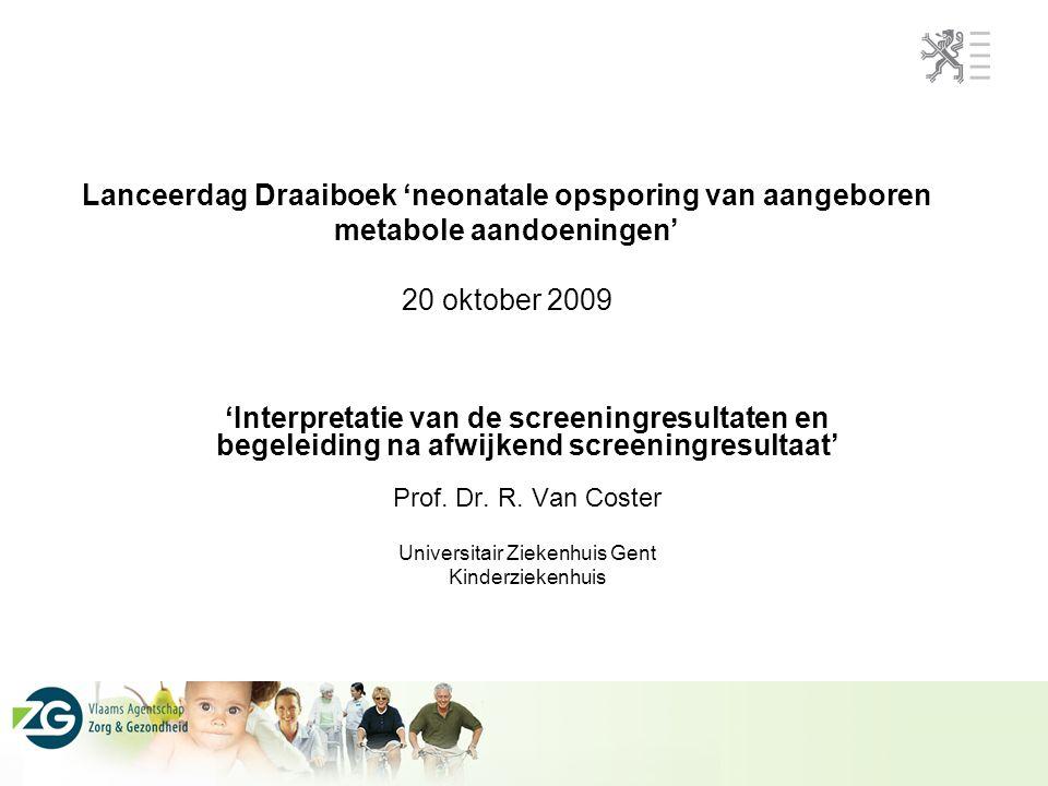 Lanceerdag Draaiboek 'neonatale opsporing van aangeboren metabole aandoeningen' 20 oktober 2009 'Interpretatie van de screeningresultaten en begeleidi