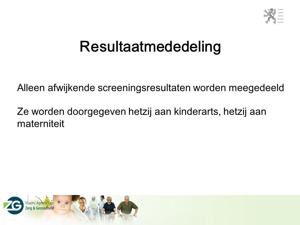 Resultaatmededeling Alleen afwijkende screeningsresultaten worden meegedeeld Ze worden doorgegeven hetzij aan kinderarts, hetzij aan materniteit