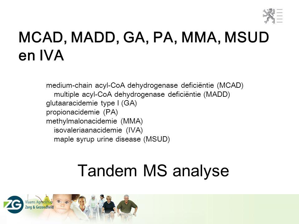 MCAD, MADD, GA, PA, MMA, MSUD en IVA medium-chain acyl-CoA dehydrogenase deficiëntie (MCAD) multiple acyl-CoA dehydrogenase deficiëntie (MADD) glutaar