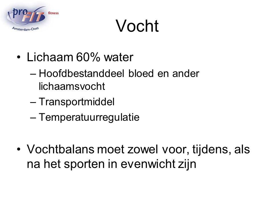 Vocht Lichaam 60% water –Hoofdbestanddeel bloed en ander lichaamsvocht –Transportmiddel –Temperatuurregulatie Vochtbalans moet zowel voor, tijdens, al