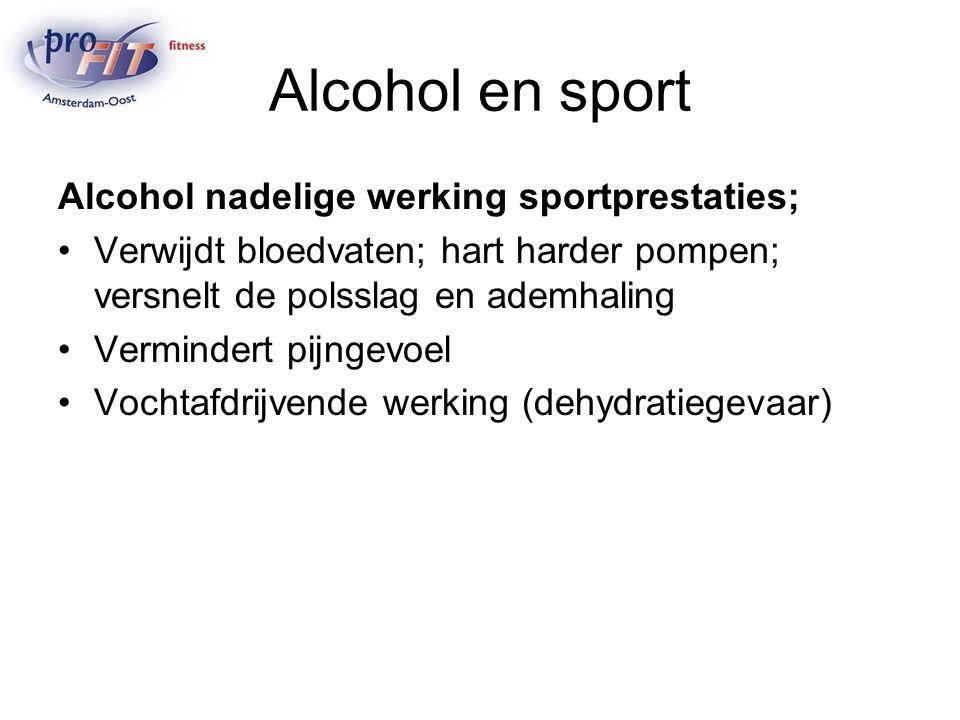 Alcohol en sport Alcohol nadelige werking sportprestaties; Verwijdt bloedvaten; hart harder pompen; versnelt de polsslag en ademhaling Vermindert pijngevoel Vochtafdrijvende werking (dehydratiegevaar)
