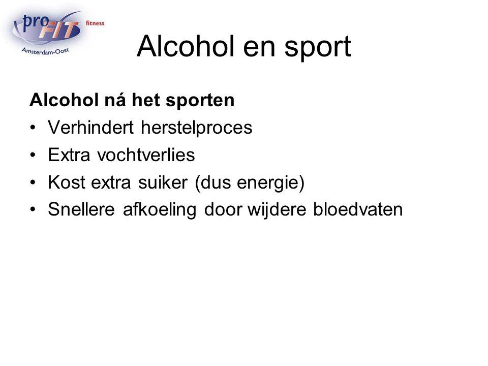 Alcohol en sport Alcohol ná het sporten Verhindert herstelproces Extra vochtverlies Kost extra suiker (dus energie) Snellere afkoeling door wijdere bloedvaten