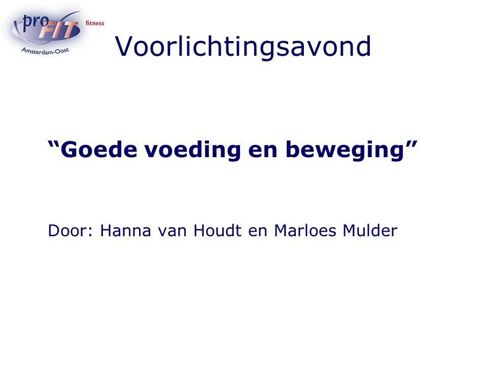 Voorlichtingsavond Goede voeding en beweging Door: Hanna van Houdt en Marloes Mulder