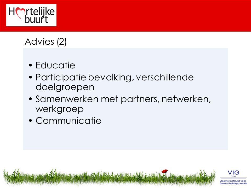 Advies (2) Educatie Participatie bevolking, verschillende doelgroepen Samenwerken met partners, netwerken, werkgroep Communicatie
