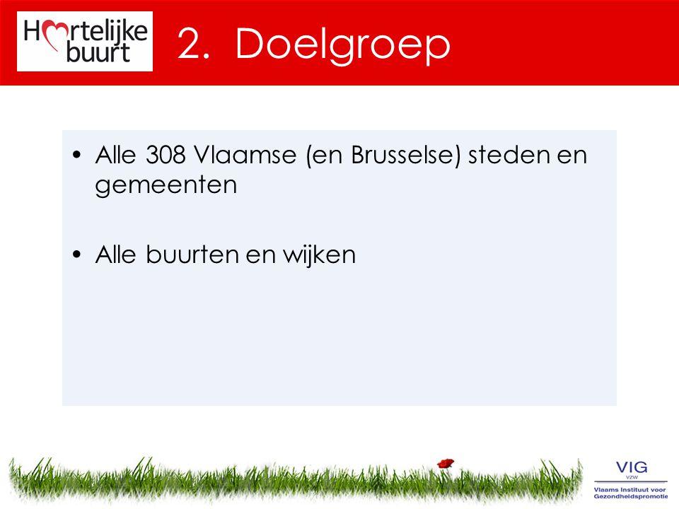 2. Doelgroep Alle 308 Vlaamse (en Brusselse) steden en gemeenten Alle buurten en wijken