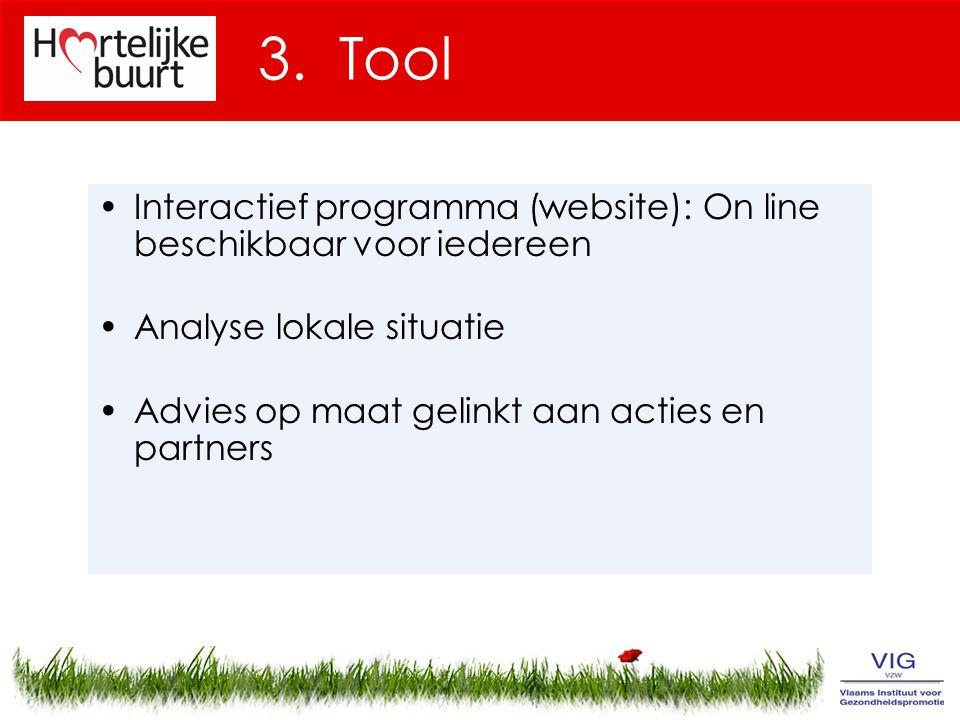 3. Tool Interactief programma (website): On line beschikbaar voor iedereen Analyse lokale situatie Advies op maat gelinkt aan acties en partners