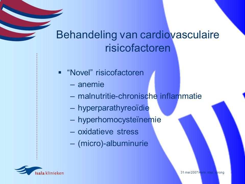 """31 mei 2007 Henk, stap, sprong Behandeling van cardiovasculaire risicofactoren  """"Novel"""" risicofactoren –anemie –malnutritie-chronische inflammatie –h"""