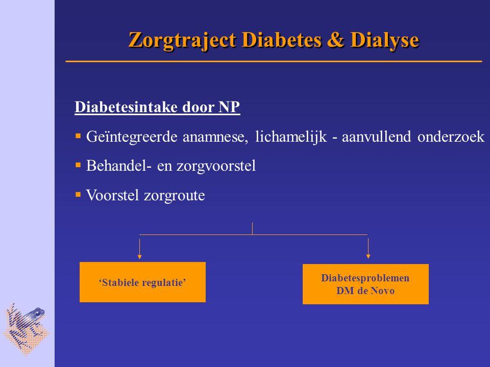 Zorgtraject Diabetes & Dialyse Diabetesintake door NP  Geïntegreerde anamnese, lichamelijk - aanvullend onderzoek  Behandel- en zorgvoorstel  Voorstel zorgroute 'Stabiele regulatie' Diabetesproblemen DM de Novo