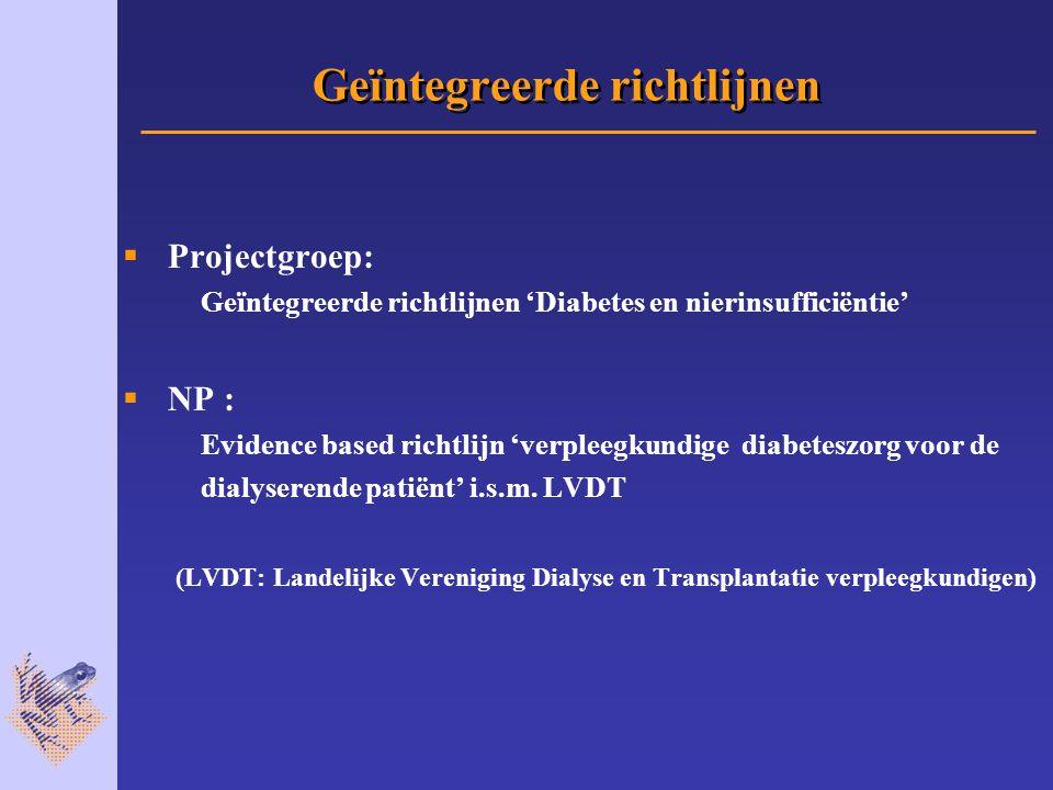 Geïntegreerde richtlijnen  Projectgroep: Geïntegreerde richtlijnen 'Diabetes en nierinsufficiëntie'  NP : Evidence based richtlijn 'verpleegkundige diabeteszorg voor de dialyserende patiënt' i.s.m.