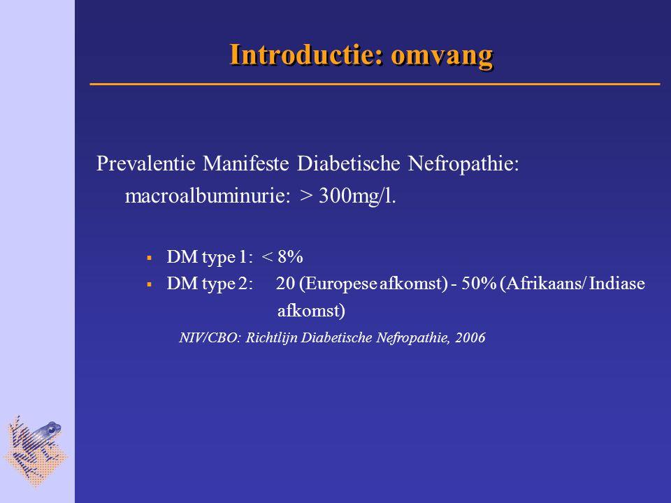 Introductie: omvang Prevalentie Manifeste Diabetische Nefropathie: macroalbuminurie: > 300mg/l.