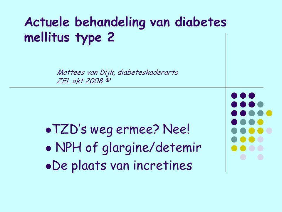 Actuele behandeling van diabetes mellitus type 2 TZD's weg ermee.