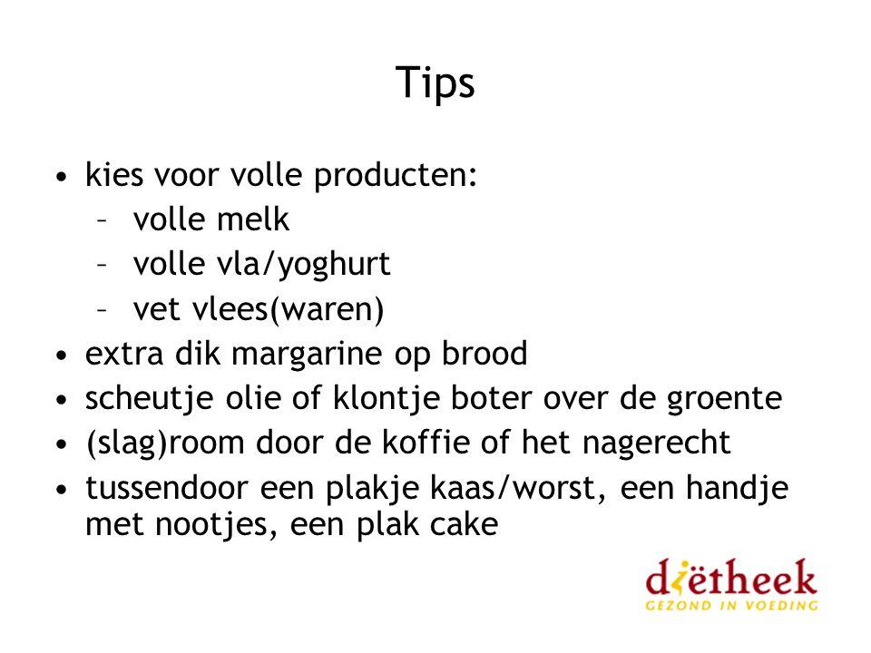 Tips kies voor volle producten: – volle melk – volle vla/yoghurt – vet vlees(waren) extra dik margarine op brood scheutje olie of klontje boter over d