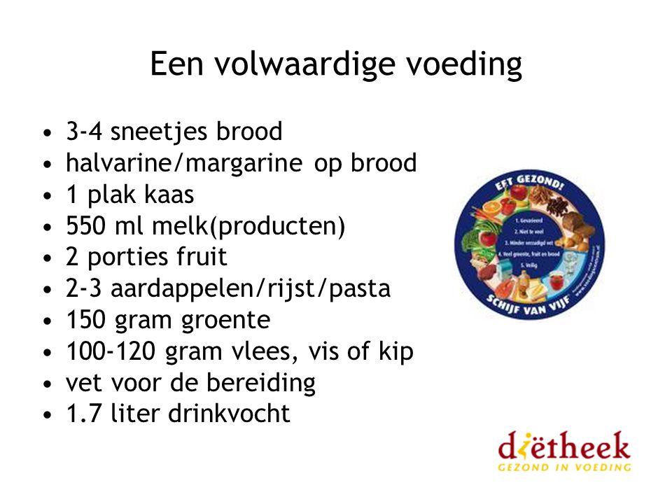 Een volwaardige voeding 3-4 sneetjes brood halvarine/margarine op brood 1 plak kaas 550 ml melk(producten) 2 porties fruit 2-3 aardappelen/rijst/pasta