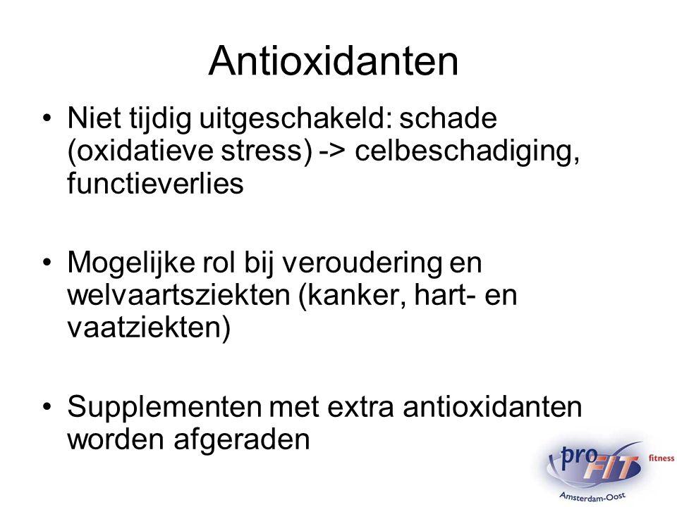 Antioxidanten Niet tijdig uitgeschakeld: schade (oxidatieve stress) -> celbeschadiging, functieverlies Mogelijke rol bij veroudering en welvaartsziekt