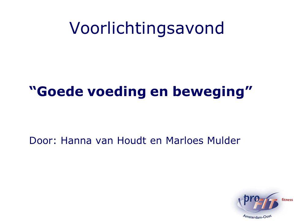 """Voorlichtingsavond """"Goede voeding en beweging"""" Door: Hanna van Houdt en Marloes Mulder"""