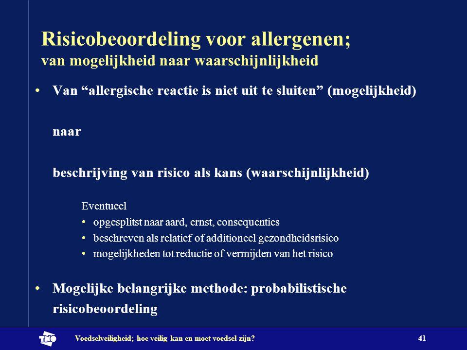 """Voedselveiligheid; hoe veilig kan en moet voedsel zijn?41 Risicobeoordeling voor allergenen; van mogelijkheid naar waarschijnlijkheid Van """"allergische"""