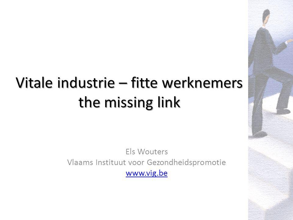Vitale industrie – fitte werknemers the missing link Els Wouters Vlaams Instituut voor Gezondheidspromotie www.vig.be