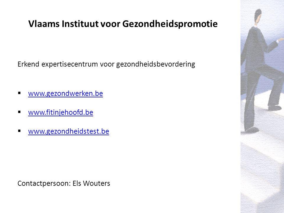 Vlaams Instituut voor Gezondheidspromotie Erkend expertisecentrum voor gezondheidsbevordering  www.gezondwerken.be www.gezondwerken.be  www.fitinjehoofd.be www.fitinjehoofd.be  www.gezondheidstest.be www.gezondheidstest.be Contactpersoon: Els Wouters