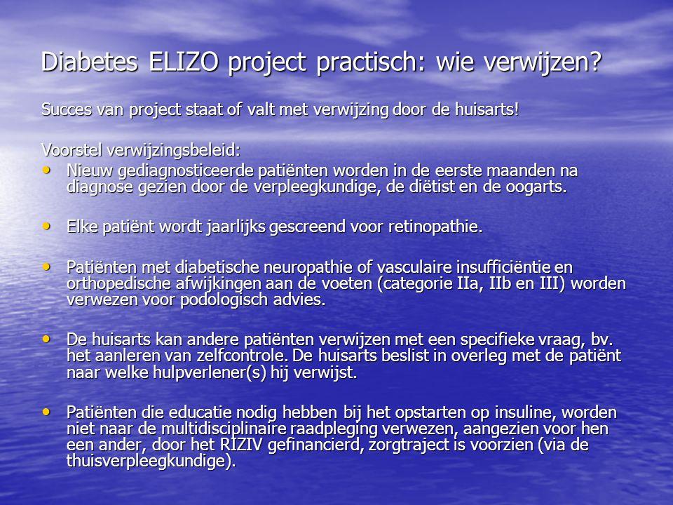 Diabetes ELIZO project practisch: wie verwijzen? Succes van project staat of valt met verwijzing door de huisarts! Voorstel verwijzingsbeleid: Nieuw g
