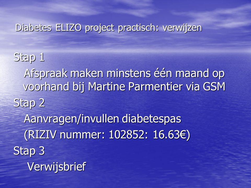 Diabetes ELIZO project practisch: verwijzen Stap 1 Afspraak maken minstens één maand op voorhand bij Martine Parmentier via GSM Afspraak maken minsten