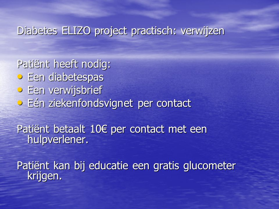 Diabetes ELIZO project practisch: verwijzen Patiënt heeft nodig: Een diabetespas Een diabetespas Een verwijsbrief Een verwijsbrief Eén ziekenfondsvign