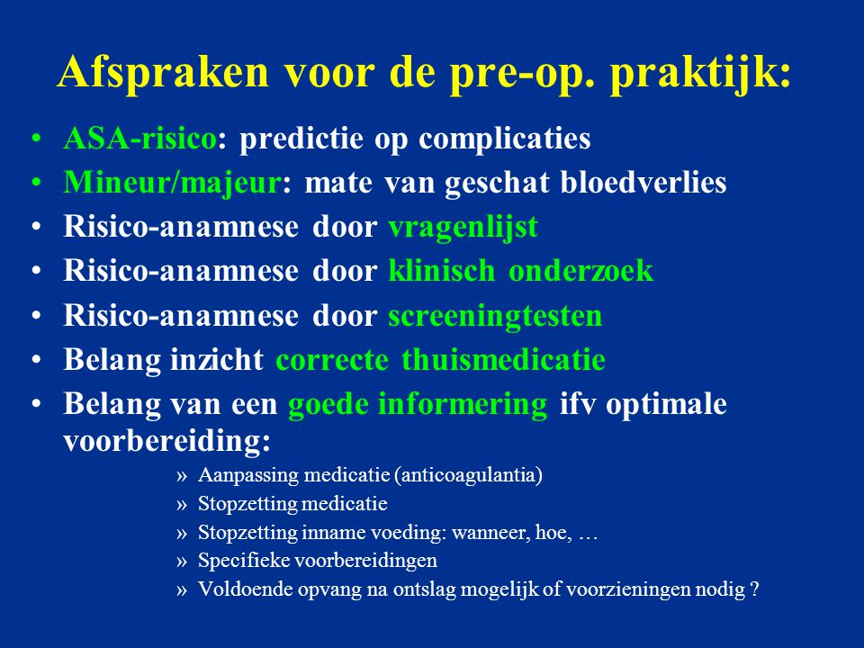 Afspraken voor de pre-op. praktijk: ASA-risico: predictie op complicaties Mineur/majeur: mate van geschat bloedverlies Risico-anamnese door vragenlijs
