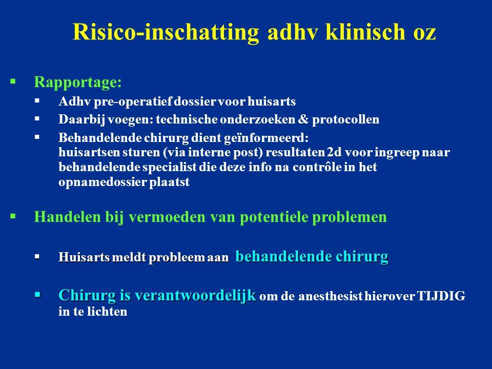 Risico-inschatting adhv klinisch oz  Rapportage:  Adhv pre-operatief dossier voor huisarts  Daarbij voegen: technische onderzoeken & protocollen 