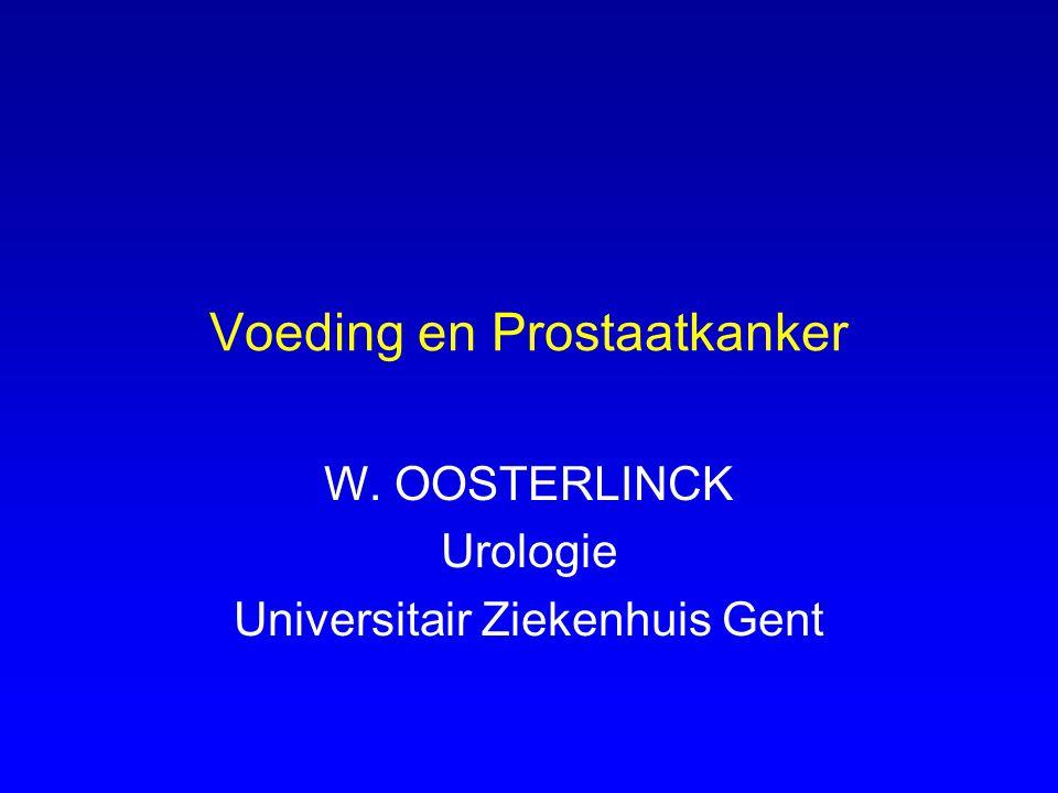 Voeding en Prostaatkanker W. OOSTERLINCK Urologie Universitair Ziekenhuis Gent