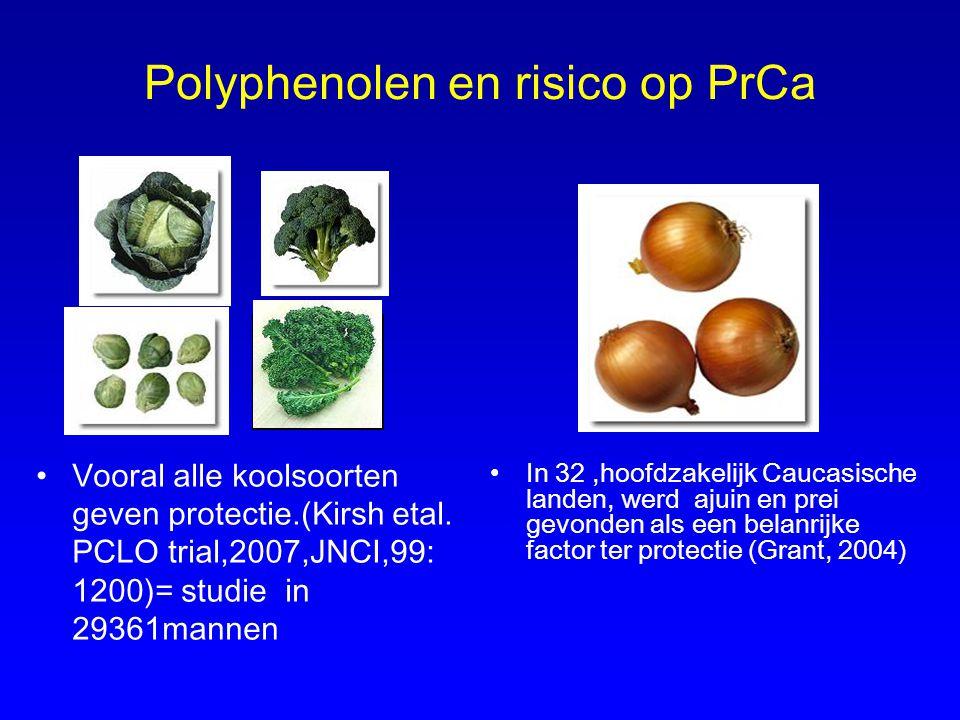 Polyphenolen en risico op PrCa Vooral alle koolsoorten geven protectie.(Kirsh etal. PCLO trial,2007,JNCI,99: 1200)= studie in 29361mannen In 32,hoofdz