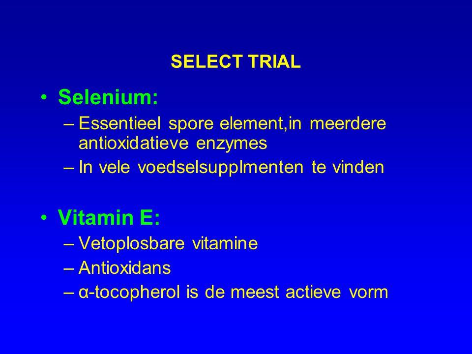 SELECT TRIAL Selenium: –Essentieel spore element,in meerdere antioxidatieve enzymes –In vele voedselsupplmenten te vinden Vitamin E: –Vetoplosbare vit