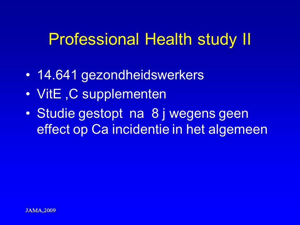 JAMA,2009 Professional Health study II 14.641 gezondheidswerkers VitE,C supplementen Studie gestopt na 8 j wegens geen effect op Ca incidentie in het