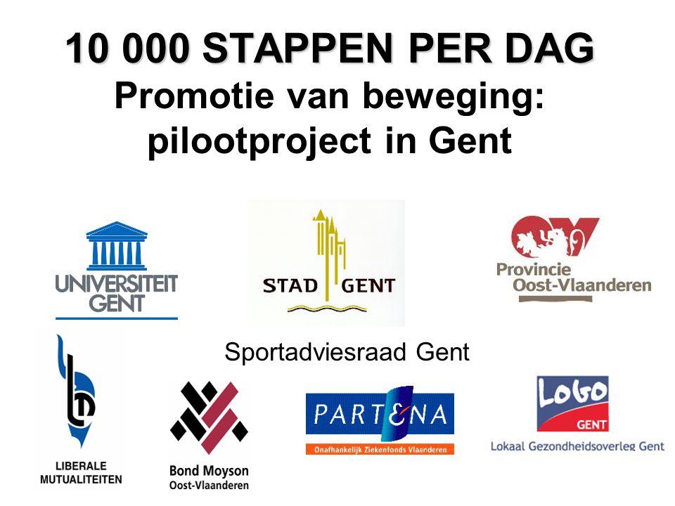 10 000 STAPPEN PER DAG 10 000 STAPPEN PER DAG Promotie van beweging: pilootproject in Gent Sportadviesraad Gent